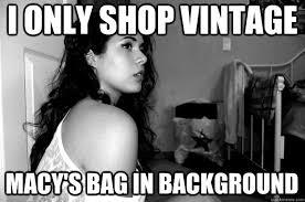 Vintage Memes - i only shop vintage macy s bag in background privileged hipster