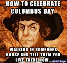 Columbus Day Meme - how to celebrate columbus day meme on imgur