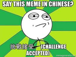 Meme In Chinese - say this meme in chinese 挑戰接受 challenge accepted challenge