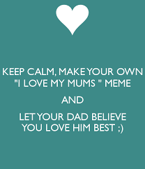 Make Keep Calm Memes - keep calm make your own i love my mums meme and let your dad