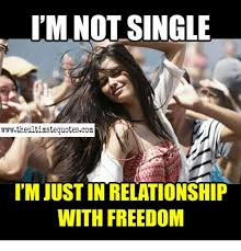 Freedom Meme - i m not single wwwtheultimatequotescom i mjust in relationship