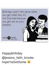 Bad Sex Meme - birthdays aren t the same when you get older but it s not that bad