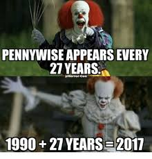 2011 Internet Prank Meme - pennywise appears every 27 years horror con 1990 2 years 2011 meme