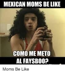 Funny Hispanic Memes - mexican moms be like como me meto al faysb00 moms be like be like