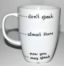 funny coffee mug funny coffee mug don u0027t speak almost there now you may