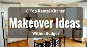 kitchen makeover ideas on a budget 6 top rental kitchen makeover ideas within budget