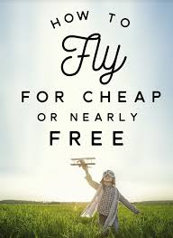 how to fly for cheap of nearly free best tech ideas
