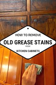 how to clean stains from kitchen cabinets how to remove grease stains from kitchen cabinets