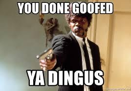 You Dun Goofed Meme - you done goofed ya dingus samuel l jackson meme generator