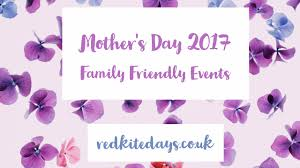 Mother S Day 2017 Mother U0027s Day Family Friendly Events Red Kite Days