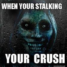 Stalking Meme - meme maker when your stalking your crush