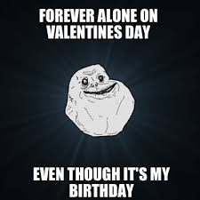 Day After Birthday Meme - birthday on valentine s day funny memes wishes 2happybirthday