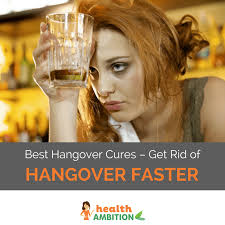 best cure for hangovers best hangover cures get rid of hangovers faster health ambition