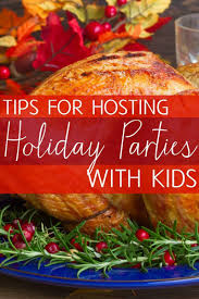 thanksgiving dinner help tips for hosting holiday parties with kids