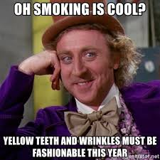 Yellow Teeth Meme - oh smoking is cool yellow teeth and wrinkles must be fashionable