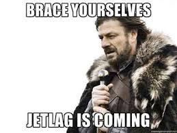 Jet Lag Meme - brace yourself jet lag is among us
