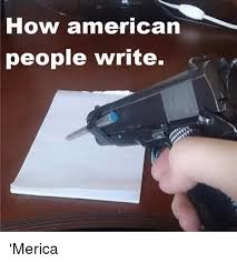 How To Write Memes - how american people write s merica dank meme on me me