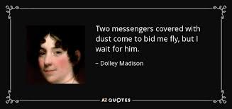 bid me dolley quote two messengers covered with dust come to bid