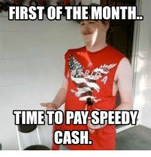 Speedy Meme - first of the month time to pay speedy cash time meme on sizzle