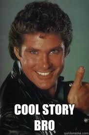 Cool Story Bro Meme - cool story bro cool story bro michael knight quickmeme