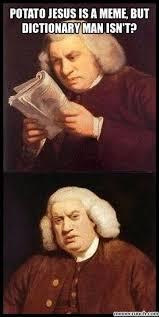 Potato Jesus Meme - jesus is a meme but dictionary man isn t