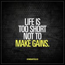 life is short quote pinterest life is too short not to make gains best gym and workout quotes