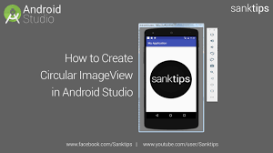 imageview android how to create circular imageview in android studio sanktips