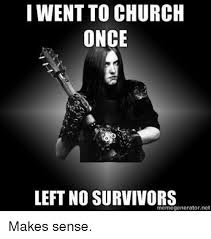 Church Meme Generator - i went to church once left no survivors memegeneratornet makes