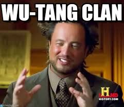 Wu Tang Clan Meme - wu tang clan ancient aliens meme on memegen