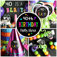 birthday party ideas 40th birthday party throw a 40 is a blast party