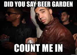 Drake Meme Generator - did you say beer garden count me in o rly drake meme generator