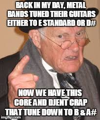 Djent Meme - back in my day latest memes imgflip