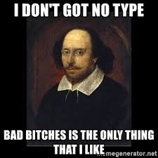 Bad Bitches Meme - i don t got no type bad bitches is the only thing that i like