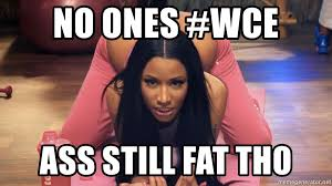 Fat Ass Meme - no ones wce ass still fat tho big fat ass meme generator