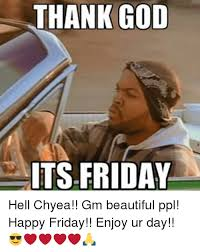 Thank God Its Friday Memes - 25 best memes about thank god its friday thank god its friday