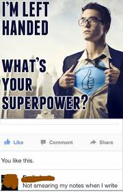 Whats Memes - i m left handed what s your superpower weknowmemes
