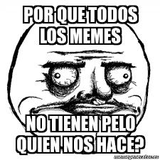 Todos Los Memes - meme me gusta por que todos los memes no tienen pelo quien nos