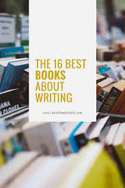 the 16 best books about writing u2014 nicole gulotta