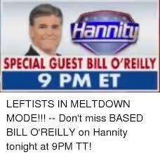 Bill Oreilly Meme - hann special guest bill o reilly 9 pm et bill o reilly meme on