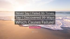 Ways To Say I Love You Quotes by Thomas A Edison Quote U201cnever Say I Failed 99 Times Say I