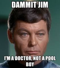 Pool Boy Meme - dammit jim i m a doctor not a pool boy dr mccoy meme generator