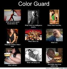 Color Guard Memes - frabz color guard what my color guard friends think i do what i think e65f53 jpg