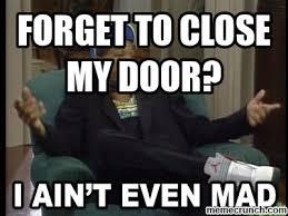I Aint Even Mad Meme - the door