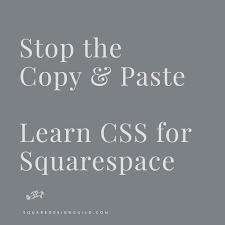 stop the copy u0026 paste syndrome learn css u2014 squarespace design guild