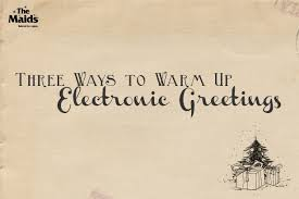 three ways to warm up electronic greetings the