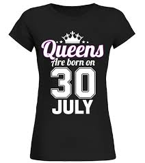 queens are born on 30 july daugther t shirt pinterest green