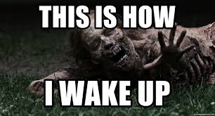 Zombie Meme Generator - this is how i wake up zombie the walking dead meme generator