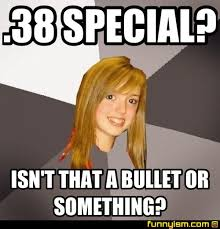 38 special isn t that a bullet or something meme factory