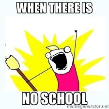 No School Meme - when there is no school all the things meme generator