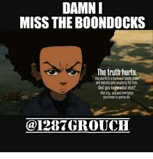 Boondocks Memes - damn miss the boondocks the truth hurts the world is a hapd and